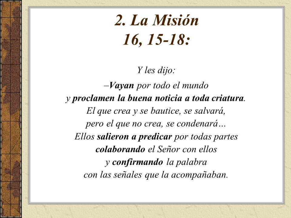 2. La Misión 16, 15-18: Y les dijo: