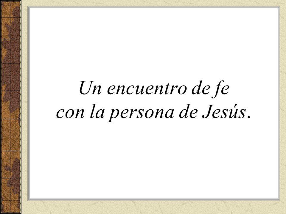 Un encuentro de fe con la persona de Jesús.