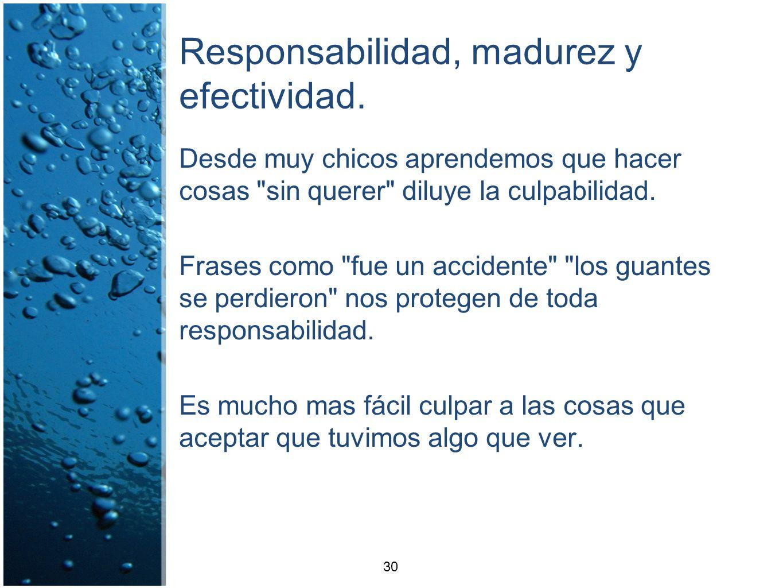 Responsabilidad, madurez y efectividad.