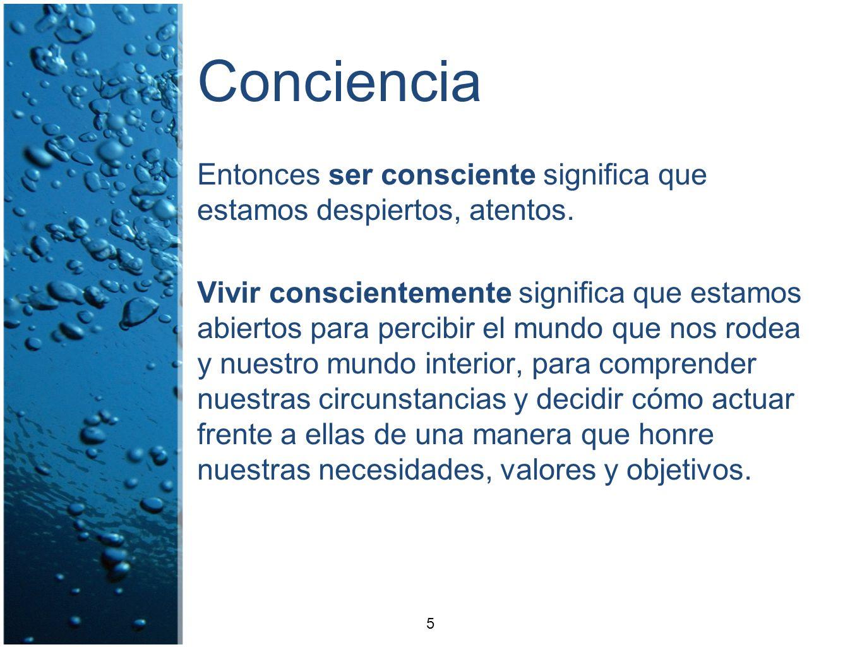 Conciencia Entonces ser consciente significa que estamos despiertos, atentos.