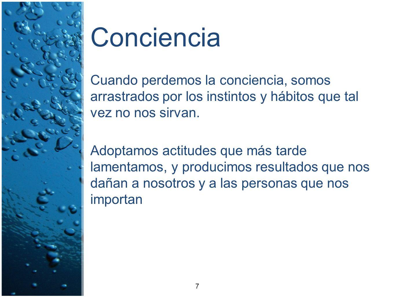 ConcienciaCuando perdemos la conciencia, somos arrastrados por los instintos y hábitos que tal vez no nos sirvan.