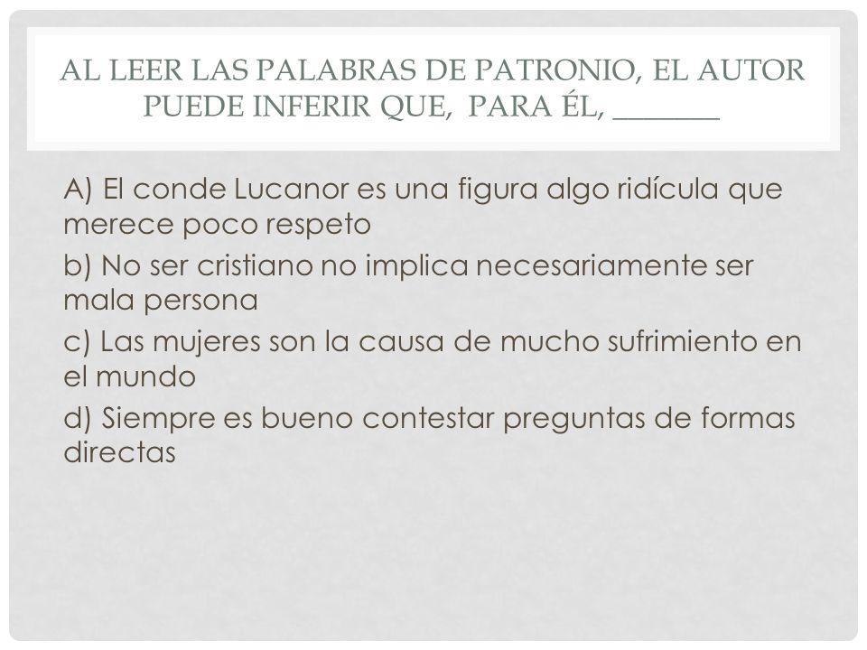 Al leer las palabras de Patronio, el autor puede inferir que, para él, _______