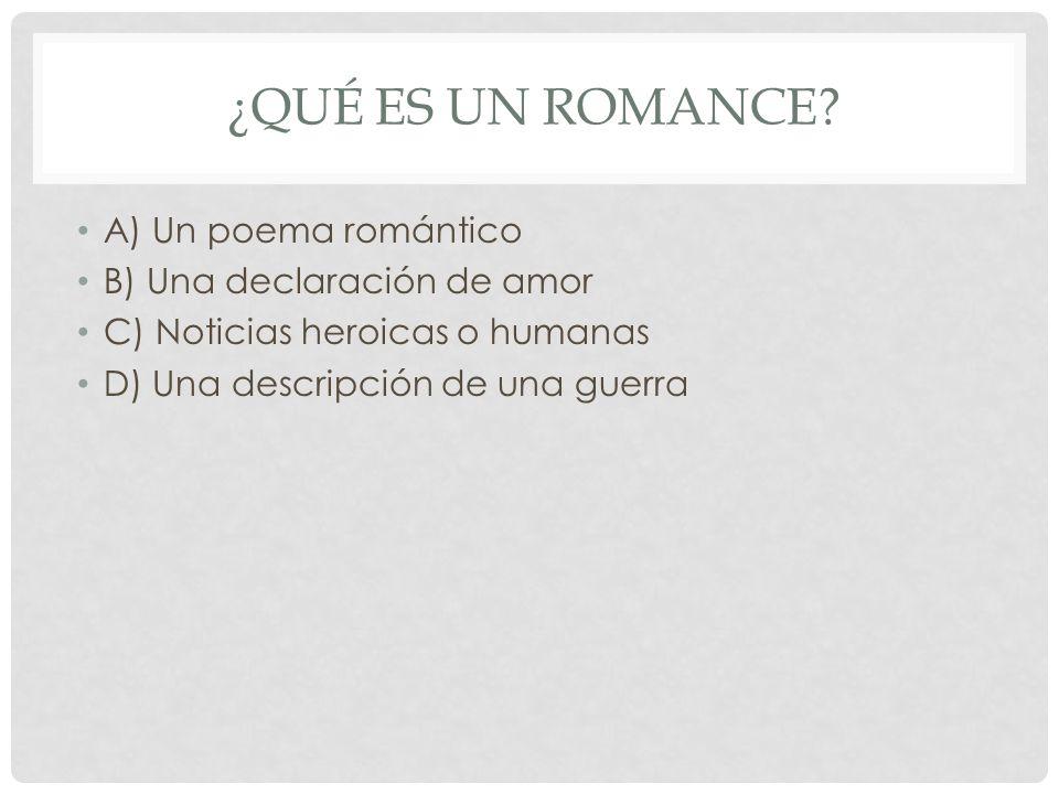 ¿Qué es un Romance A) Un poema romántico B) Una declaración de amor