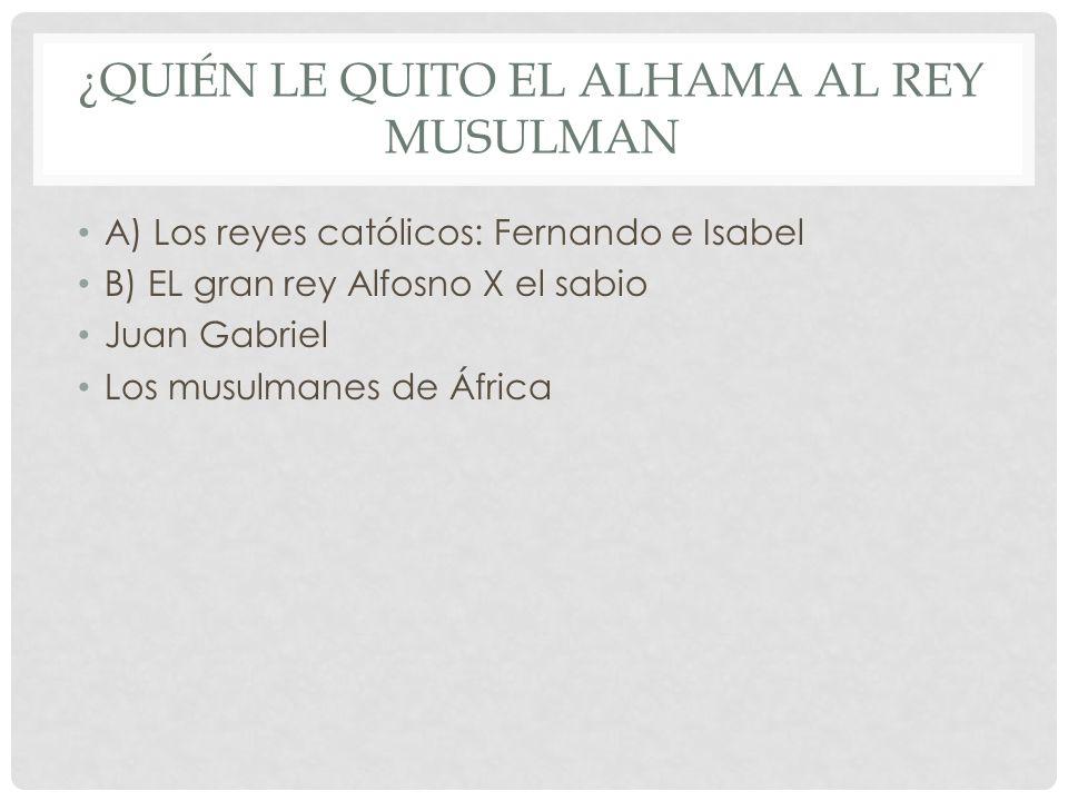 ¿Quién le quito el Alhama al rey musulman