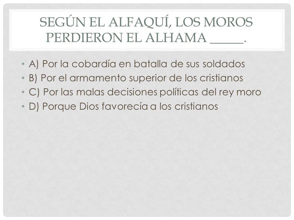 Según el Alfaquí, los moros perdieron el Alhama _____.