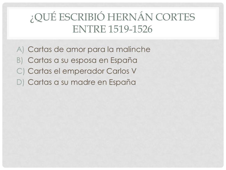 ¿Qué escribió Hernán Cortes entre 1519-1526