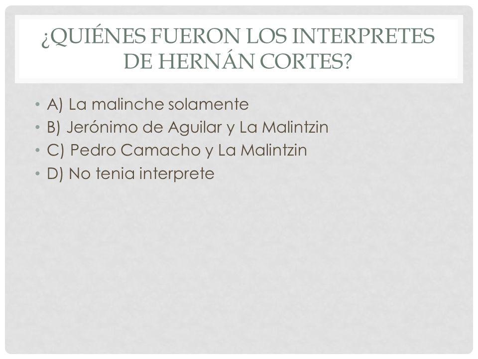 ¿Quiénes fueron los interpretes de Hernán Cortes