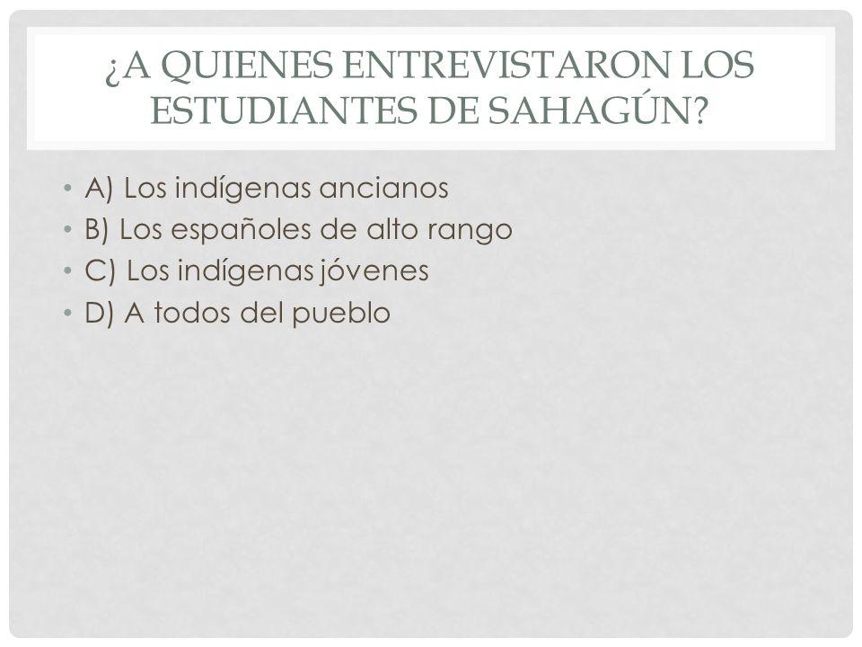 ¿A Quienes entrevistaron los estudiantes de Sahagún