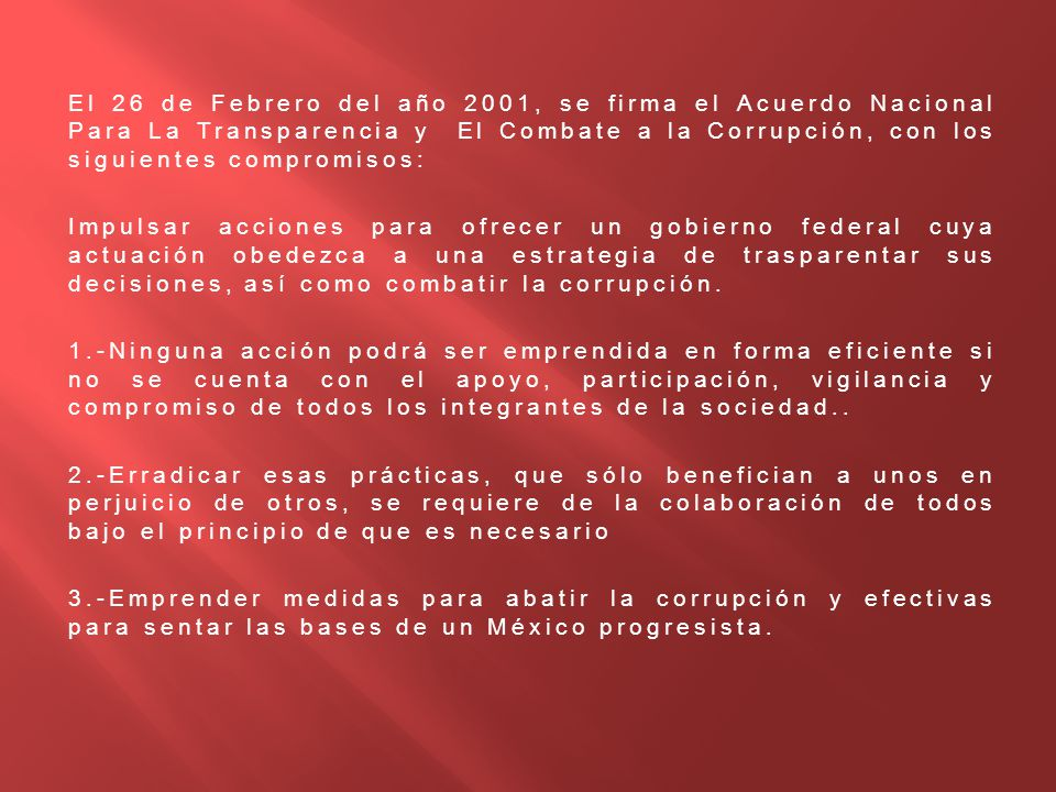 El 26 de Febrero del año 2001, se firma el Acuerdo Nacional Para La Transparencia y El Combate a la Corrupción, con los siguientes compromisos: