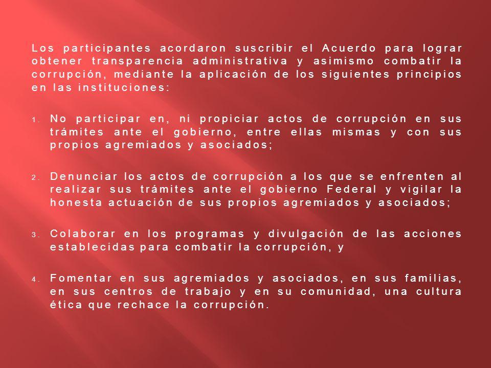 Los participantes acordaron suscribir el Acuerdo para lograr obtener transparencia administrativa y asimismo combatir la corrupción, mediante la aplicación de los siguientes principios en las instituciones: