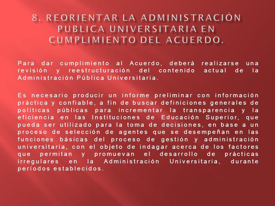 8. Reorientar la Administración Publica Universitaria en Cumplimiento del Acuerdo.