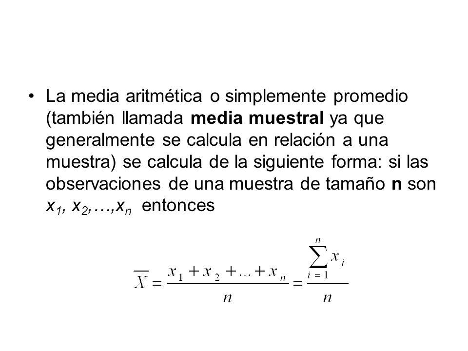 La media aritmética o simplemente promedio (también llamada media muestral ya que generalmente se calcula en relación a una muestra) se calcula de la siguiente forma: si las observaciones de una muestra de tamaño n son x1, x2,…,xn entonces