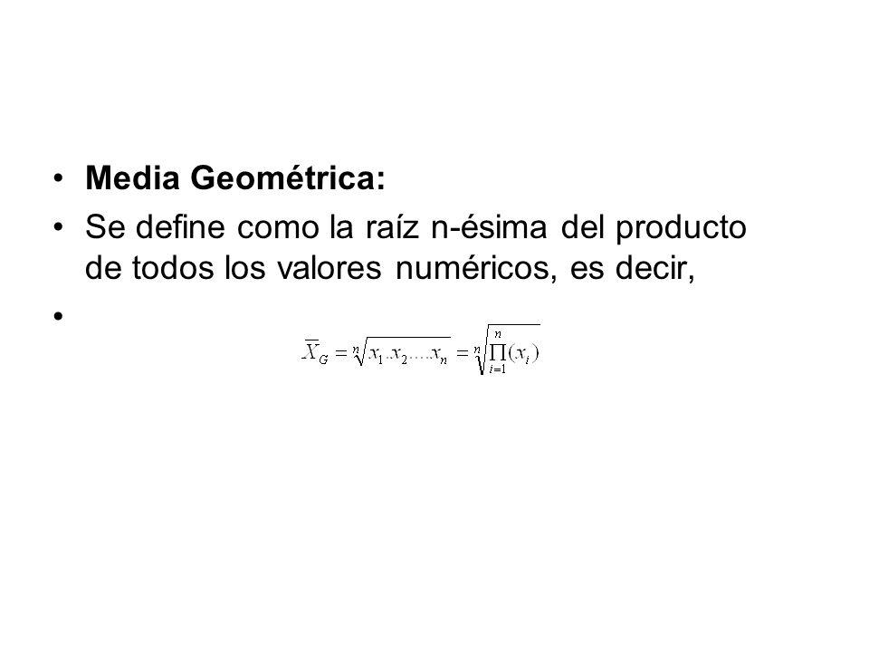 Media Geométrica: Se define como la raíz n-ésima del producto de todos los valores numéricos, es decir,