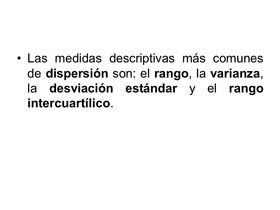 Las medidas descriptivas más comunes de dispersión son: el rango, la varianza, la desviación estándar y el rango intercuartílico.