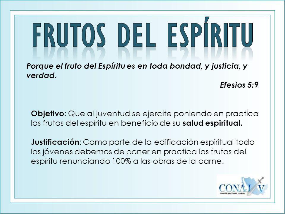 Frutos del espíritu Porque el fruto del Espíritu es en toda bondad, y justicia, y verdad. Efesios 5:9.