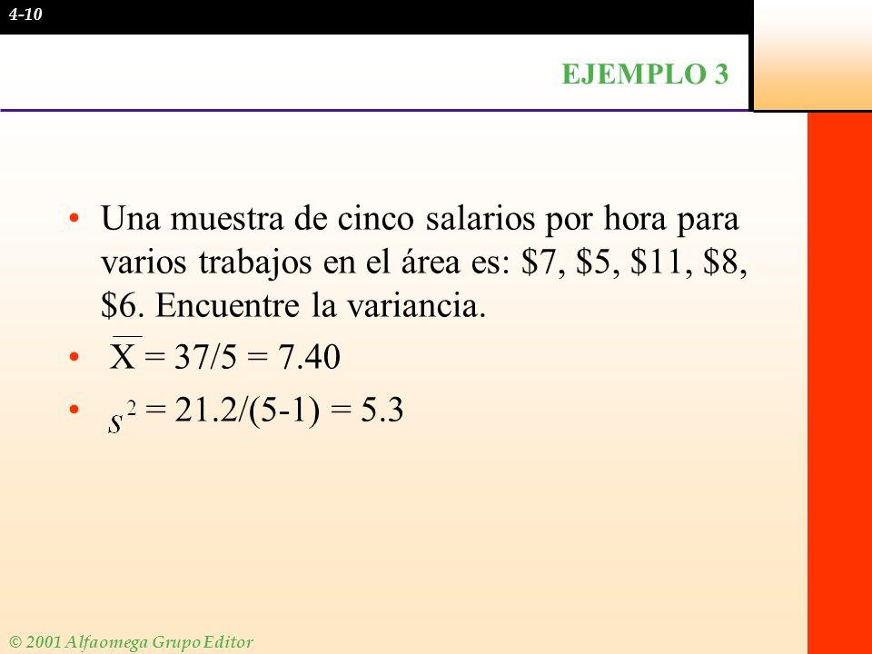 4-10EJEMPLO 3. Una muestra de cinco salarios por hora para varios trabajos en el área es: $7, $5, $11, $8, $6. Encuentre la variancia.
