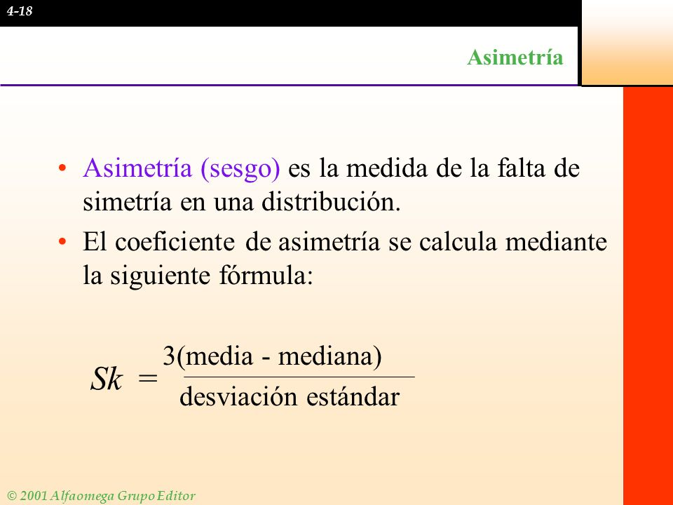 4-18 Asimetría. Asimetría (sesgo) es la medida de la falta de simetría en una distribución.