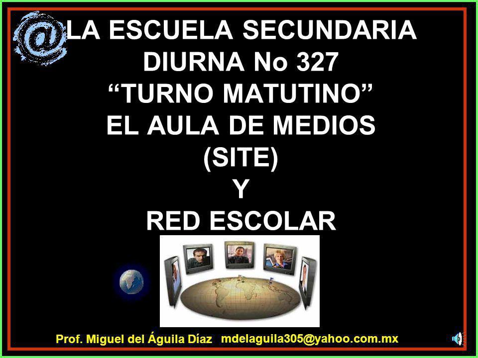LA ESCUELA SECUNDARIA DIURNA No 327 TURNO MATUTINO EL AULA DE MEDIOS (SITE) Y RED ESCOLAR