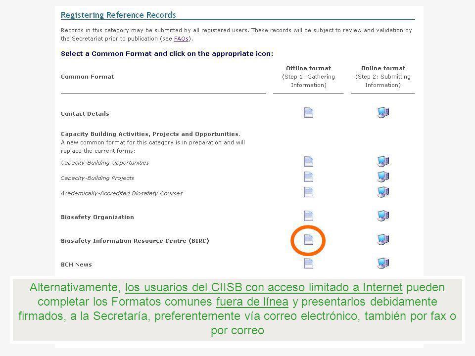 Alternativamente, los usuarios del CIISB con acceso limitado a Internet pueden completar los Formatos comunes fuera de línea y presentarlos debidamente firmados, a la Secretaría, preferentemente vía correo electrónico, también por fax o por correo