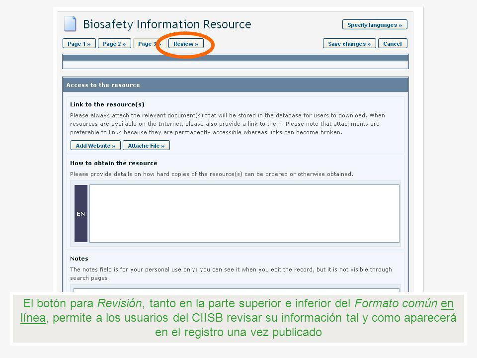 El botón para Revisión, tanto en la parte superior e inferior del Formato común en línea, permite a los usuarios del CIISB revisar su información tal y como aparecerá en el registro una vez publicado