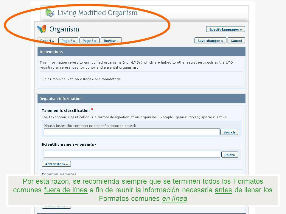 Por esta razón, se recomienda siempre que se terminen todos los Formatos comunes fuera de línea a fin de reunir la información necesaria antes de llenar los Formatos comunes en línea