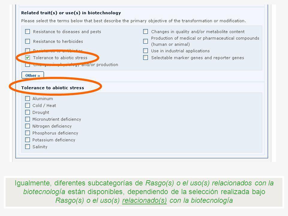 Igualmente, diferentes subcategorías de Rasgo(s) o el uso(s) relacionados con la biotecnología están disponibles, dependiendo de la selección realizada bajo Rasgo(s) o el uso(s) relacionado(s) con la biotecnología