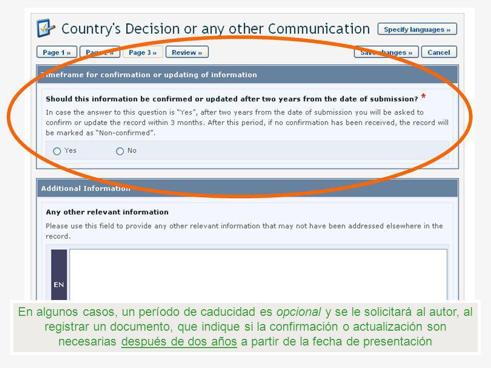 En algunos casos, un período de caducidad es opcional y se le solicitará al autor, al registrar un documento, que indique si la confirmación o actualización son necesarias después de dos años a partir de la fecha de presentación