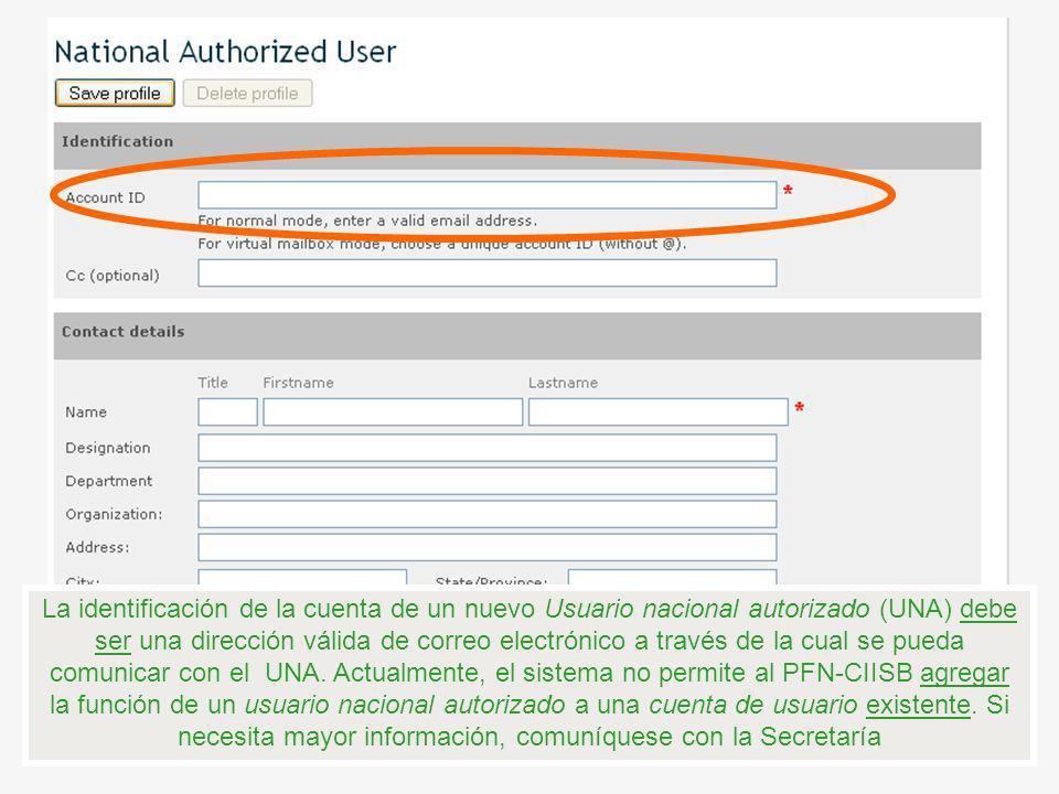La identificación de la cuenta de un nuevo Usuario nacional autorizado (UNA) debe ser una dirección válida de correo electrónico a través de la cual se pueda comunicar con el UNA.