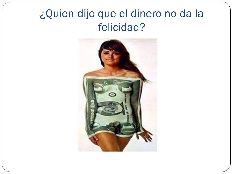 ¿Quien dijo que el dinero no da la felicidad