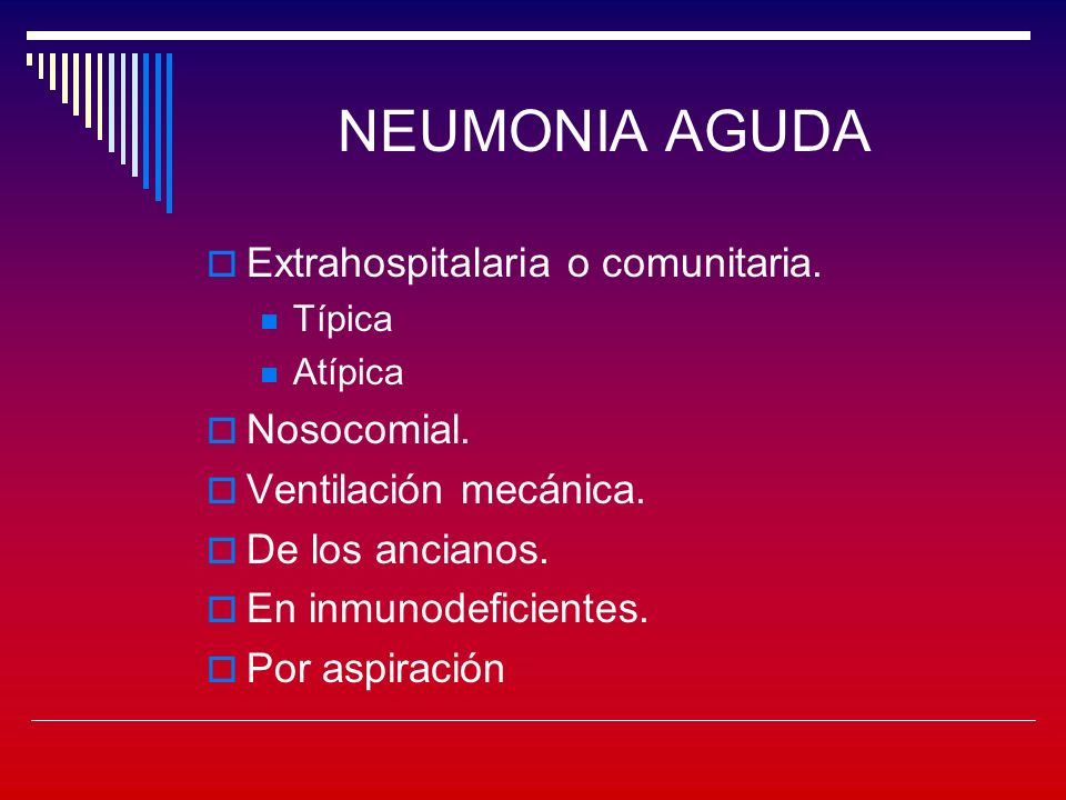 NEUMONIA AGUDA Extrahospitalaria o comunitaria. Nosocomial.