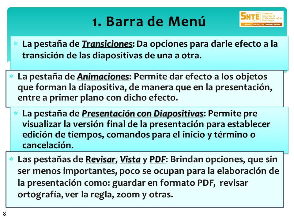 1. Barra de Menú La pestaña de Transiciones: Da opciones para darle efecto a la transición de las diapositivas de una a otra.