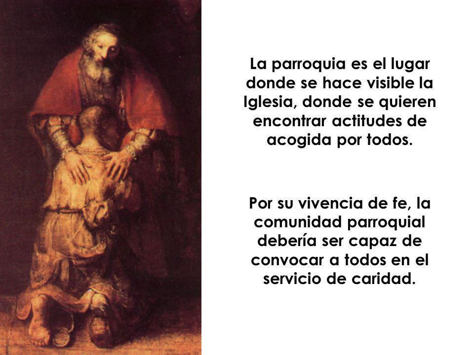 La parroquia es el lugar donde se hace visible la Iglesia, donde se quieren encontrar actitudes de acogida por todos.