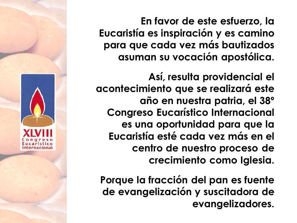 En favor de este esfuerzo, la Eucaristía es inspiración y es camino para que cada vez más bautizados asuman su vocación apostólica.