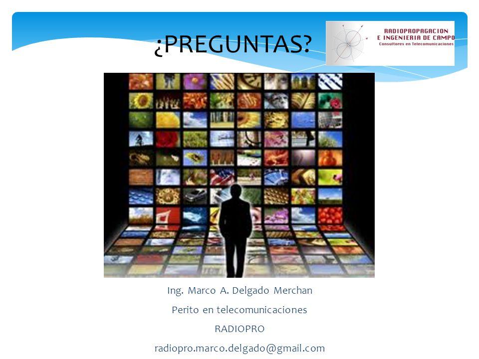 ¿PREGUNTAS Ing. Marco A. Delgado Merchan Perito en telecomunicaciones