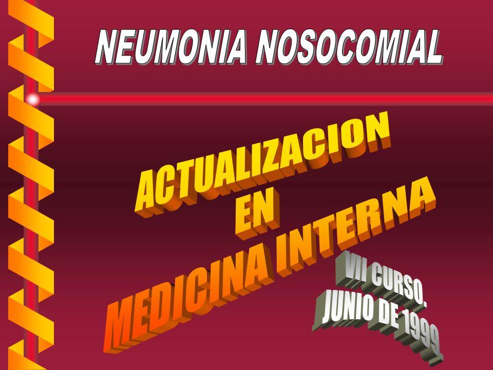 NEUMONIA NOSOCOMIAL ACTUALIZACION EN MEDICINA INTERNA VII CURSO. JUNIO DE 1999.