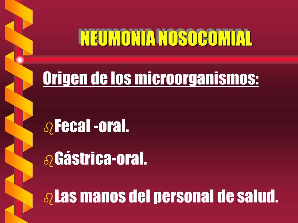 NEUMONIA NOSOCOMIAL Origen de los microorganismos: Fecal -oral.