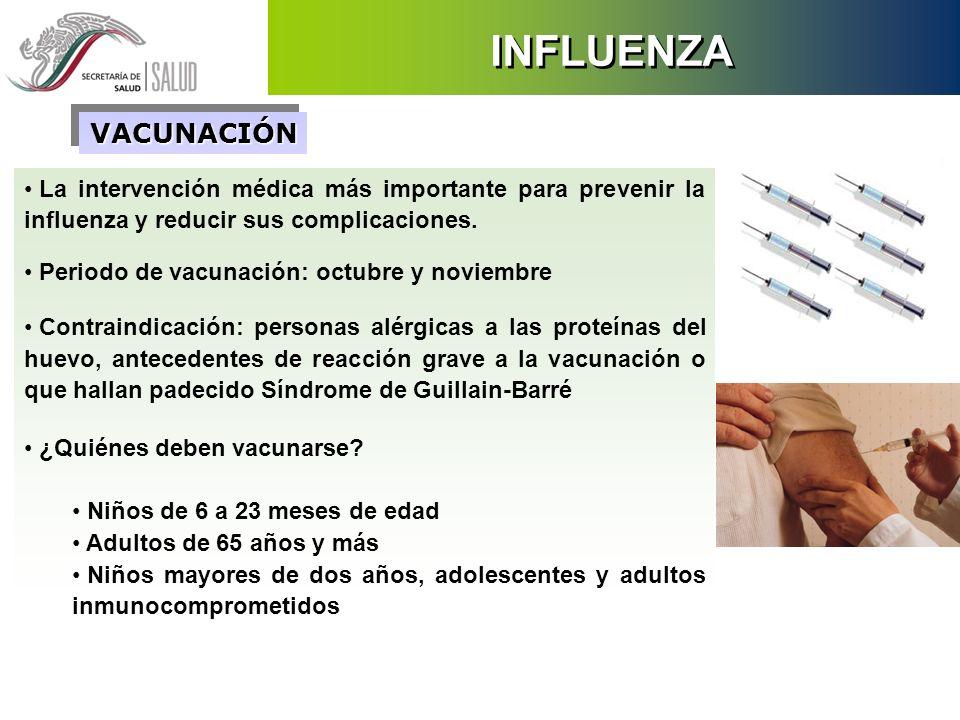 INFLUENZA VACUNACIÓN. La intervención médica más importante para prevenir la influenza y reducir sus complicaciones.