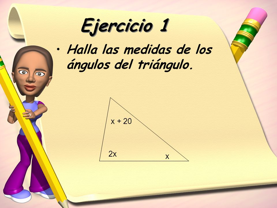 Ejercicio 1 Halla las medidas de los ángulos del triángulo. x + 20 2x