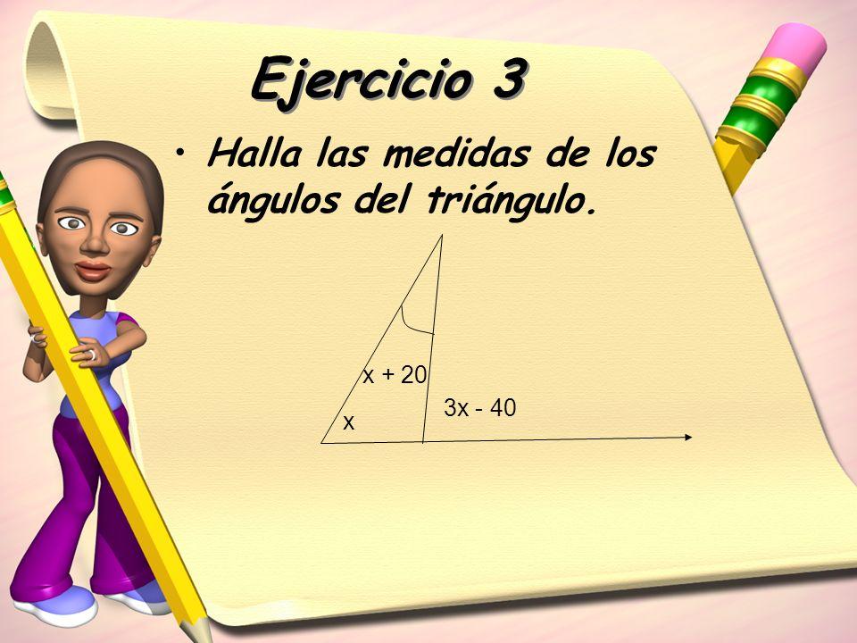 Ejercicio 3 Halla las medidas de los ángulos del triángulo. x + 20