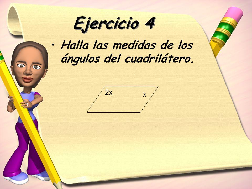 Ejercicio 4 Halla las medidas de los ángulos del cuadrilátero. 2x x