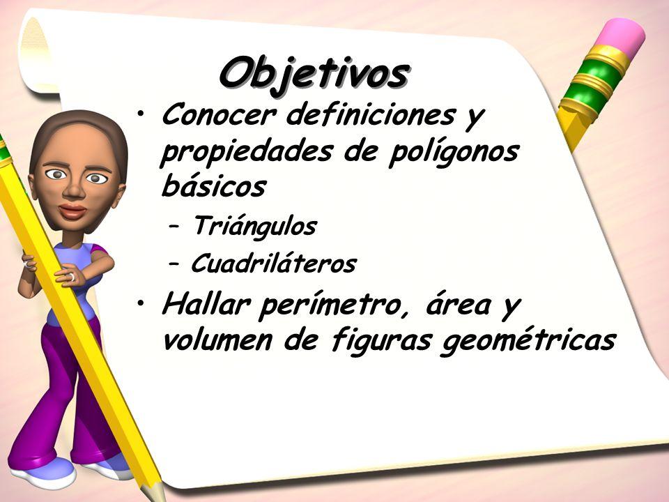 Objetivos Conocer definiciones y propiedades de polígonos básicos
