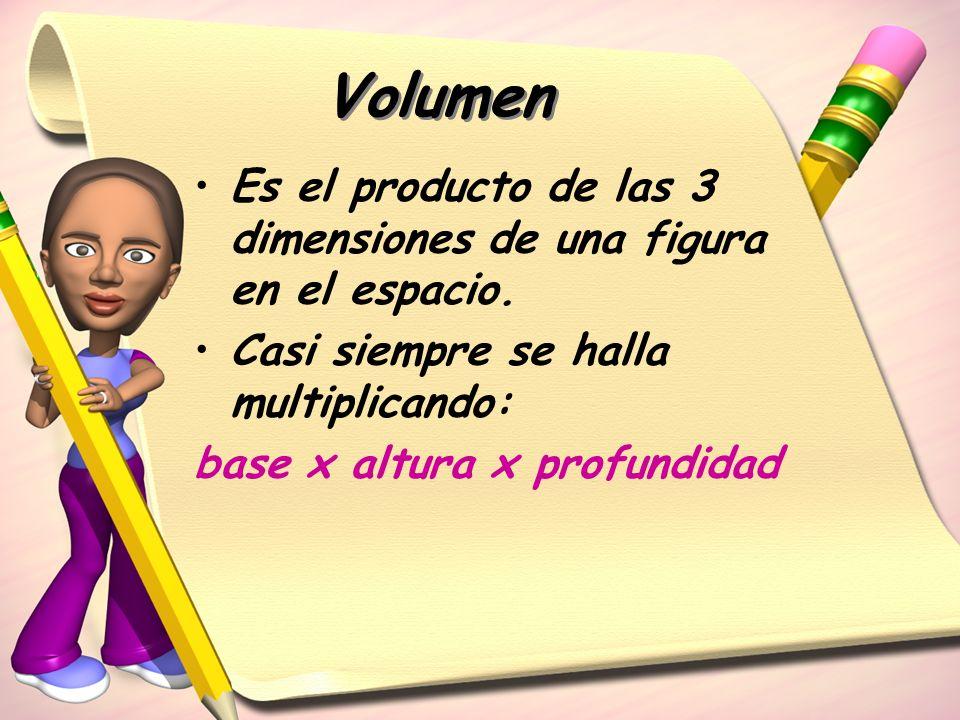 Volumen Es el producto de las 3 dimensiones de una figura en el espacio. Casi siempre se halla multiplicando: