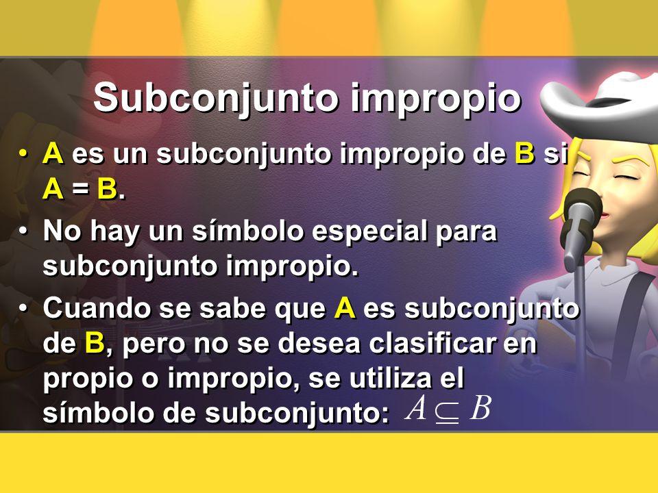 Subconjunto impropio A es un subconjunto impropio de B si A = B.