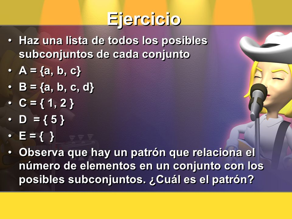 EjercicioHaz una lista de todos los posibles subconjuntos de cada conjunto. A = {a, b, c} B = {a, b, c, d}