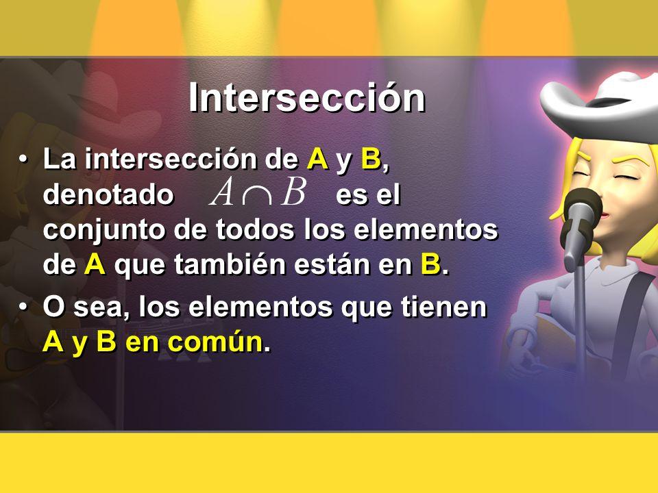 Intersección La intersección de A y B, denotado es el conjunto de todos los elementos de A que también están en B.