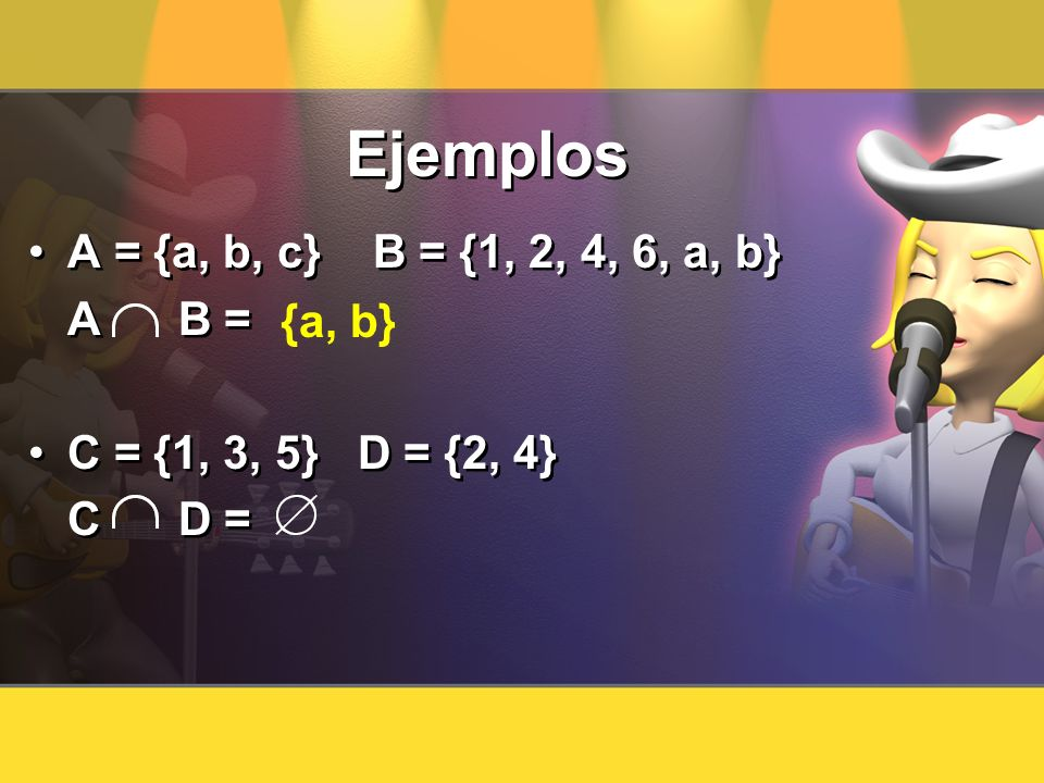 Ejemplos A = {a, b, c} B = {1, 2, 4, 6, a, b} A B = {a, b}
