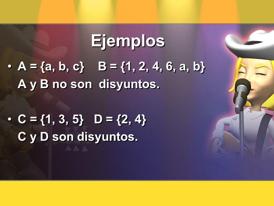 Ejemplos A = {a, b, c} B = {1, 2, 4, 6, a, b} A y B no son disyuntos.