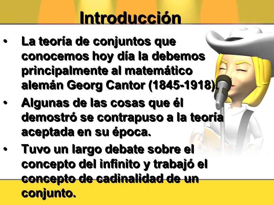 Introducción La teoría de conjuntos que conocemos hoy día la debemos principalmente al matemático alemán Georg Cantor (1845-1918).