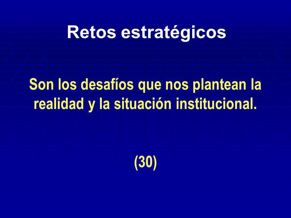Retos estratégicos Son los desafíos que nos plantean la realidad y la situación institucional.