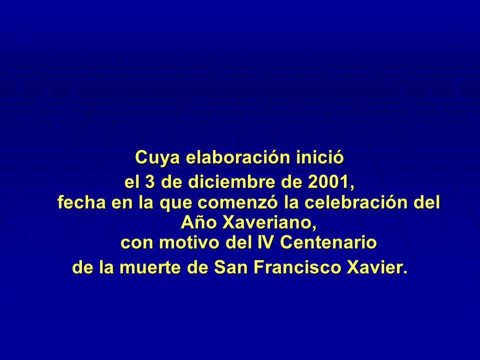 Cuya elaboración inició de la muerte de San Francisco Xavier.